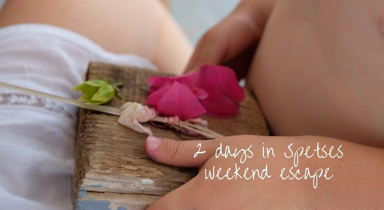 2 ημέρες στις Σπέτσες – Weekend escape